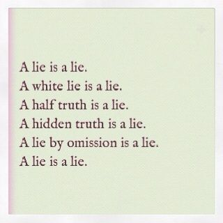 No Matter What Kind Of Lie You Tell A Lie Will Always Be A Lie If
