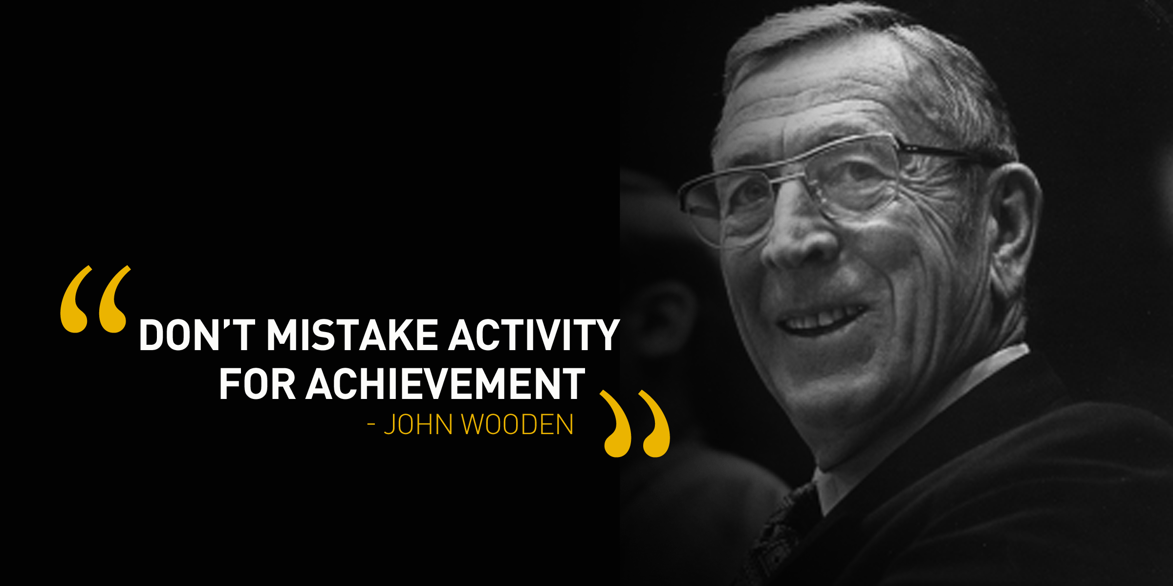 Activity and achievement... John wooden quotes, Wooden