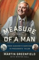 Measure of a Man: From Auschwitz Survivor to Presidents' Tailor - See more at: http://www.buffalolib.org/vufind/Record/1950908#sthash.l2Wk1NLL.dpuf