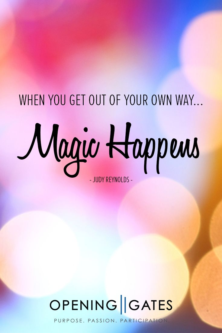 When You Get Out Of Your Own Way Magic Happens Judy Reynolds