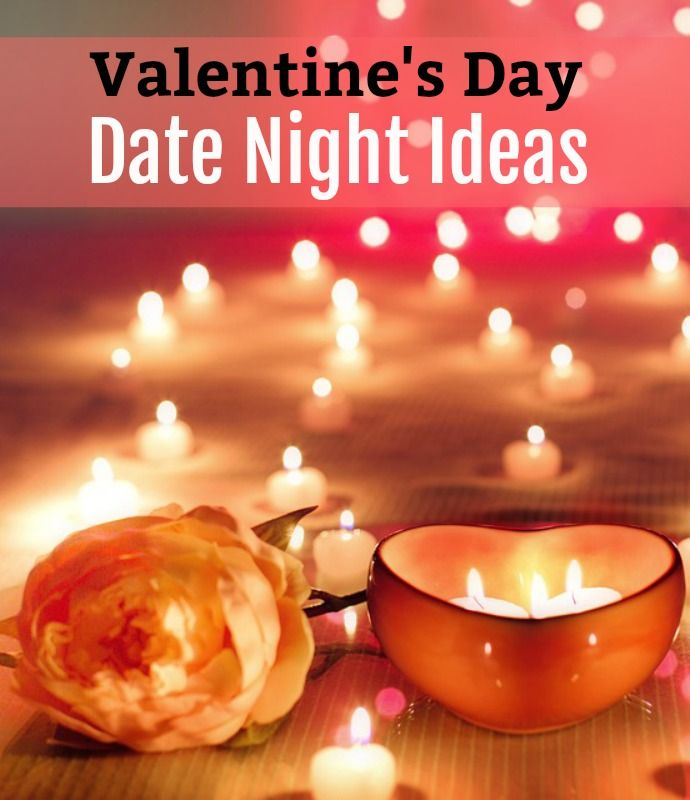 Here Are Some Valentine S Day Date Night Ideas So That You And Your