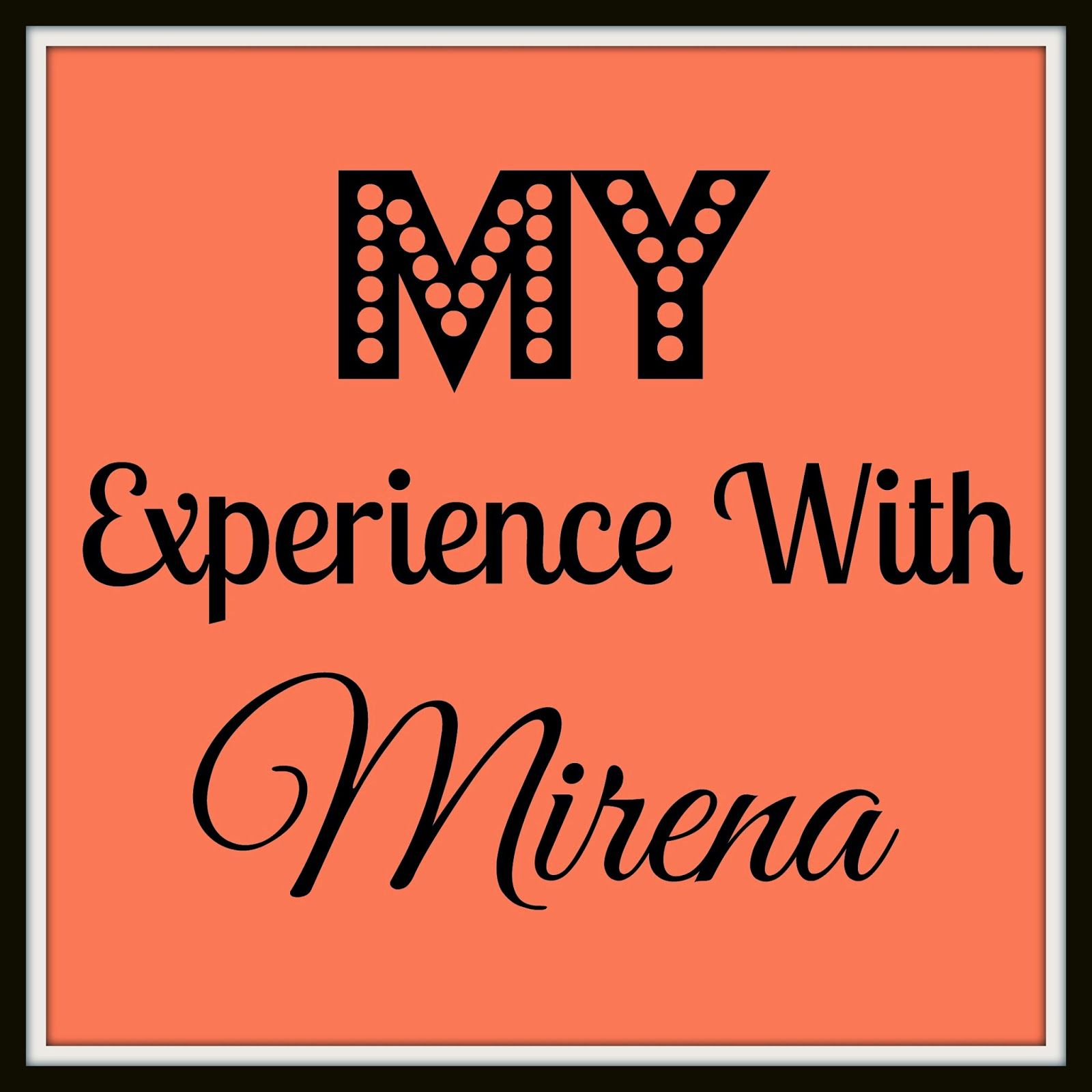Your Girl Ness My Mirena Iud Experience And Side Effects Mirena