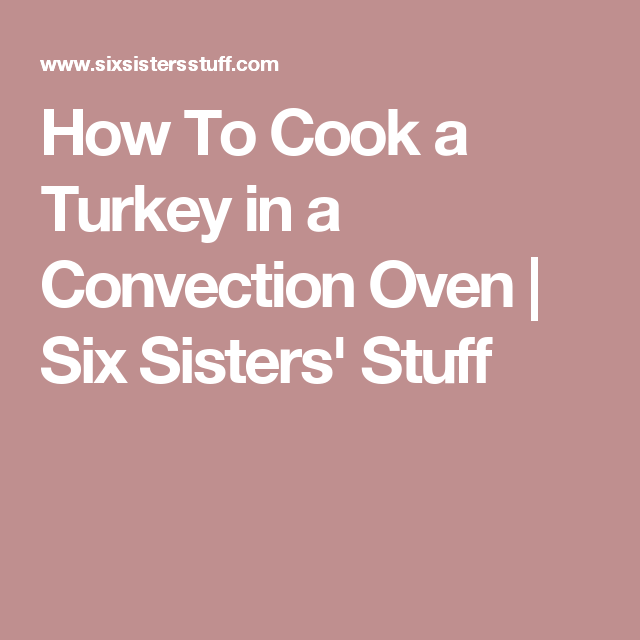 How To Cook a Turkey in a Convection Oven #cookingaturkeyintheoven How To Cook a Turkey in a Convection Oven | Six Sisters' Stuff