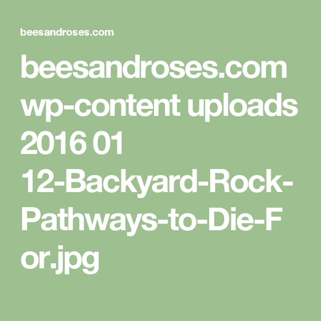 beesandroses.com wp-content uploads 2016 01 12-Backyard-Rock-Pathways-to-Die-For.jpg