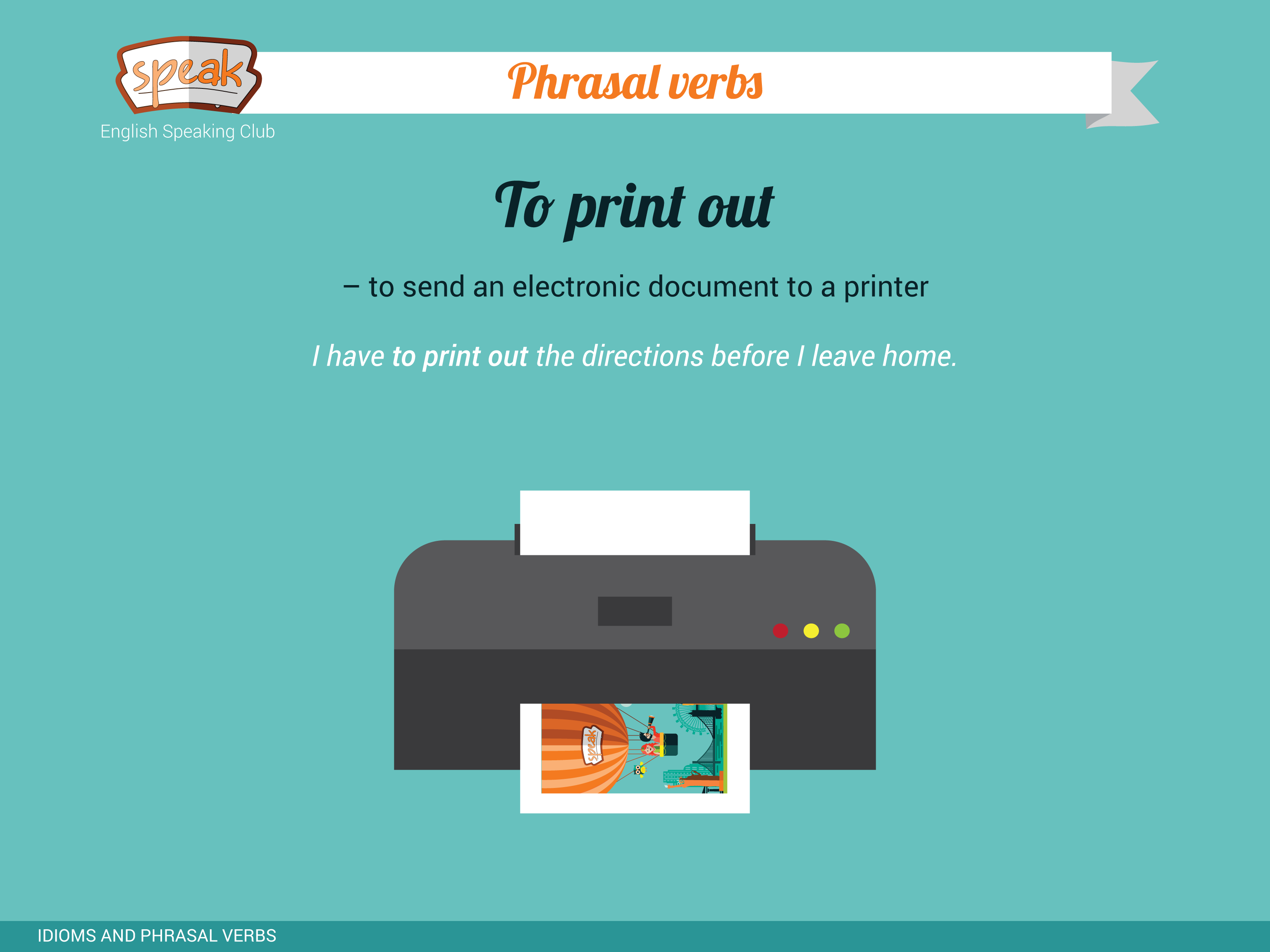 Phrasal verbs:To print out – to send an electronic document to a ...