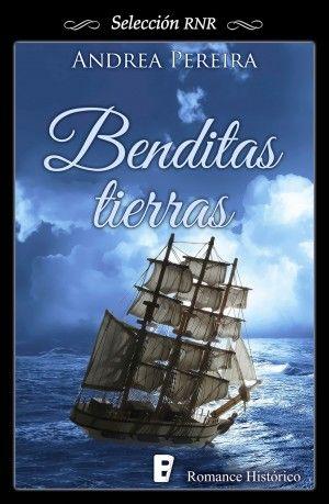Benditas tierras // Andrea Pereira // Romance histórico // Novela romántica de Selección RNR