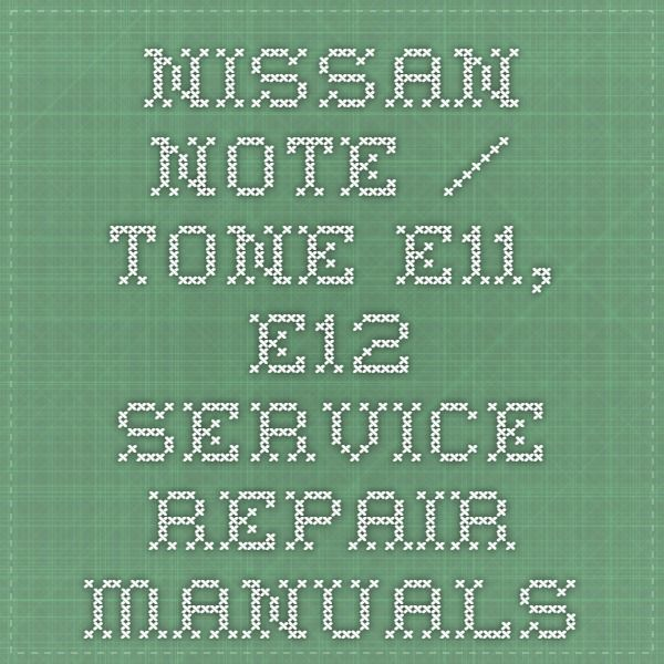 Nissan Note Tone E11 E12 Service Repair Manuals Nissan Note Repair Manuals Nissan