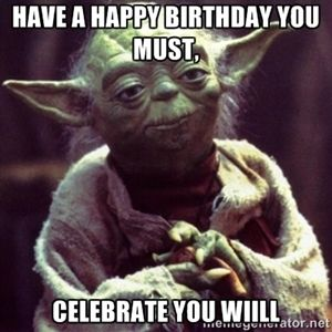 Have a happy birthday you must, celebrate you wiill | yoda ...