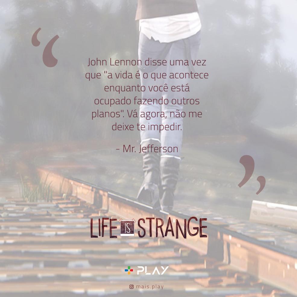6 Frases inspiradoras Life Is Strange | Mais Play | Life is strange, John  lennon, Imagem de jogos