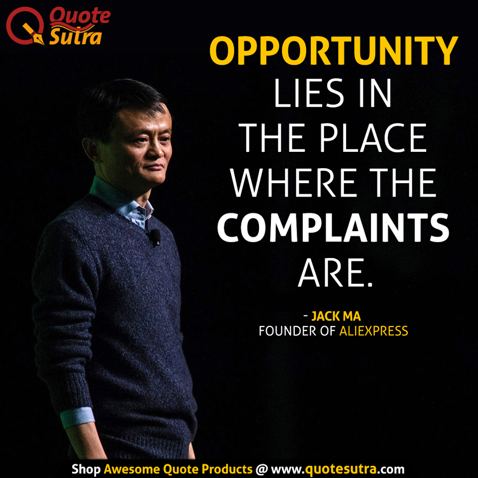 Startup Tip By Jack Ma Opportunity Lies In The Place Where The Complaints Are Best Quotes Spiritual Quotes Quotes