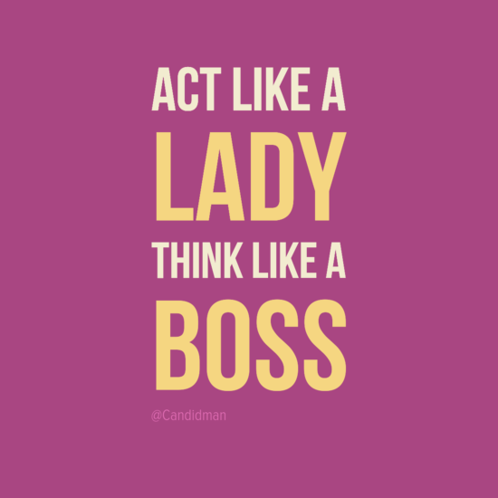 """Act like a lady, think like a boss"". #Quotes by @candidman  #496599"