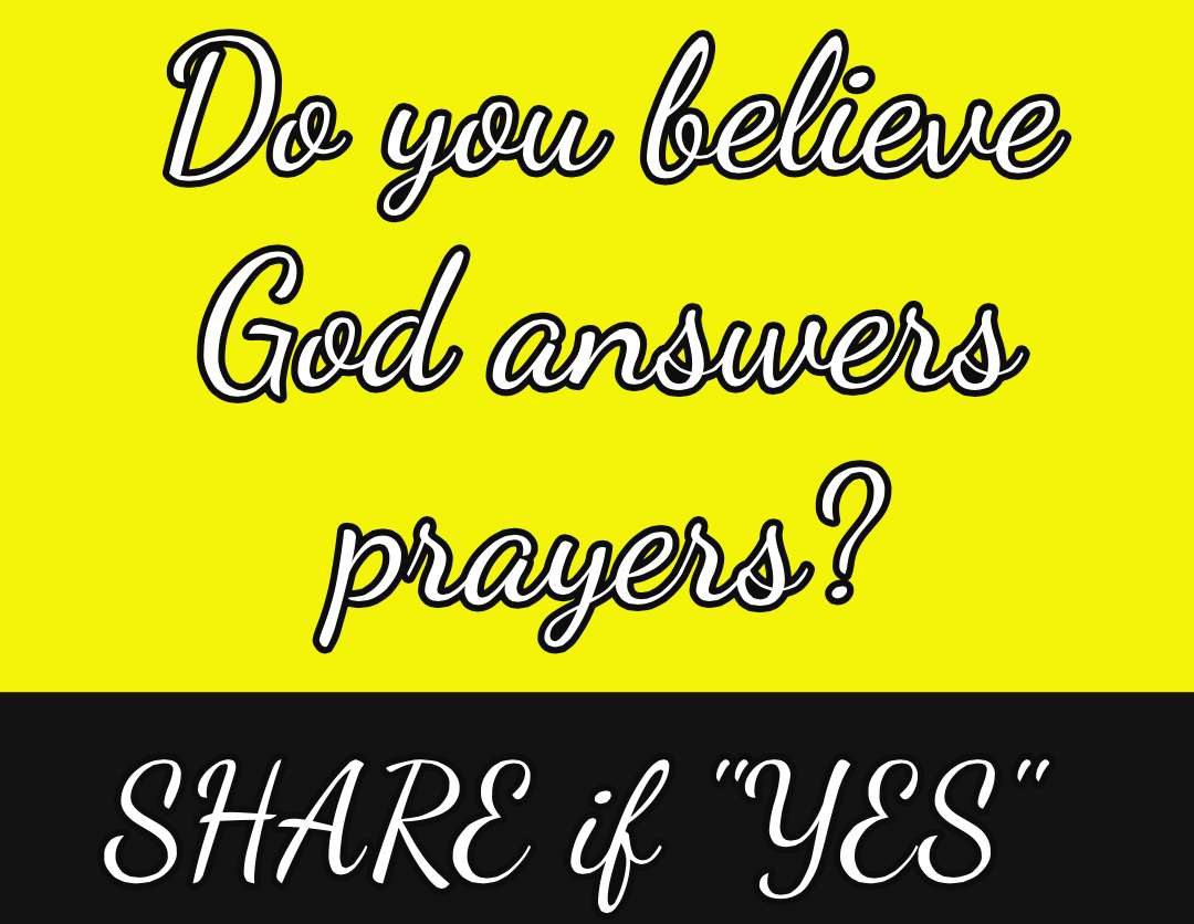 "Do you believe God answers prayers? / SHARE if ""YES"""