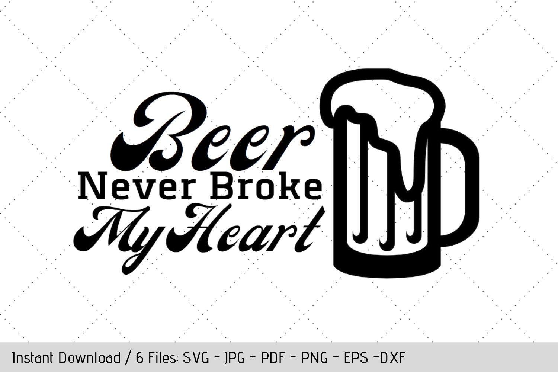 Beer Never Broke My Heart SVG TShirt Design Vinyl Decal