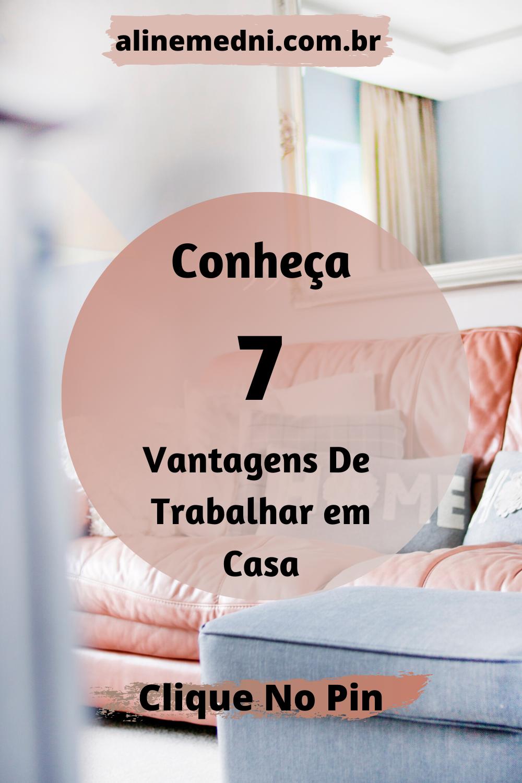 Conheça 7 Vantagens De Trabalhar Em Casa!