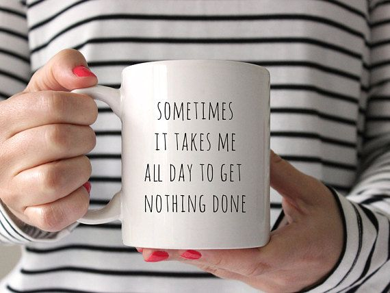 Funny Mugs, Sometimes it takes me all day to get nothing done, Mom mugs, Funny Quote Mug, Wife Gift, Cute Mug, Baby Shower Gift Mommy Mug