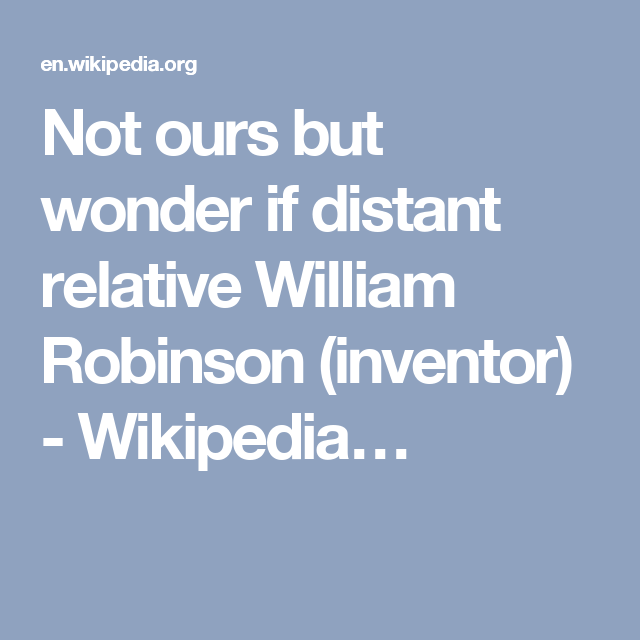Not ours but wonder if distant relative William Robinson (inventor) - Wikipedia…