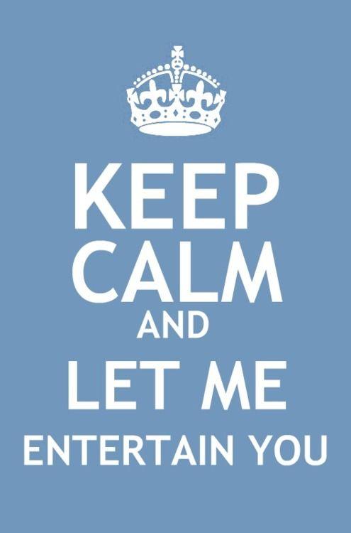 Ha Cuz I M So Entertaining Keep Calm Keep Calm Funny Keep Calm Quotes