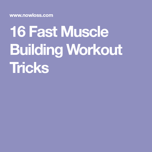 16 Fast Muscle Building Workout Tricks