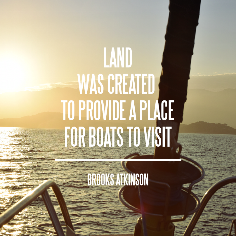 Inspirational Quotes Sailing: Land Was Created To Provide A Place For Boats To Visit