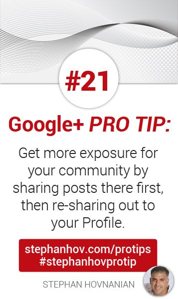 #stephanhovprotip | Google+ Pro Tip #21: Get more exposure for your community by sharing posts there first, then re-sharing out to your profile. Get more at http://stephanhov.com/protips #googleplus
