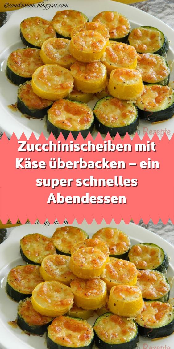 Zucchinischeiben Mit Kase Uberbacken Ein Super Schnelles Abendessen Rezepte Vorspeisen Rezepte Abendessen Rezepte