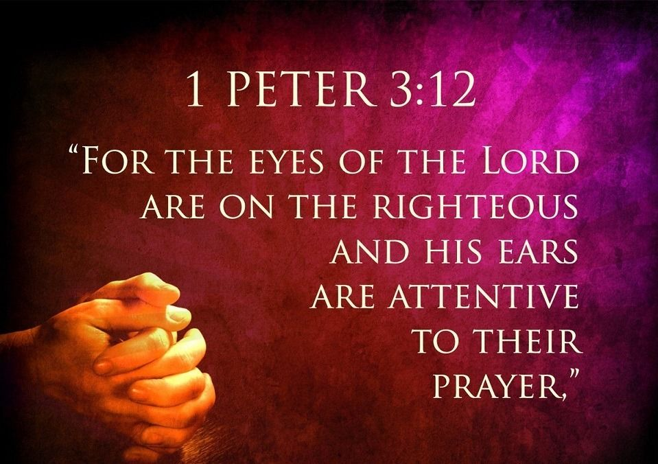 "faithful-in-christ: """" 1 Peter 3:12 (NIV) For the eyes of the Lord ..."