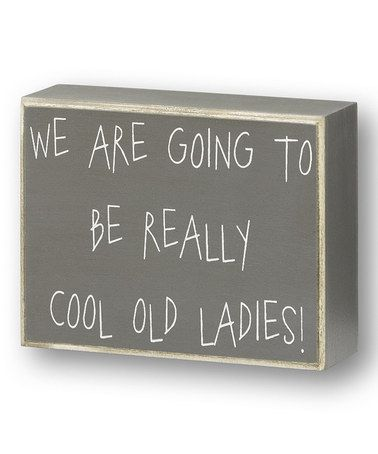 Look what I found on #zulily! Gray 'Cool Old Ladies' Box Sign by Collins #zulilyfinds