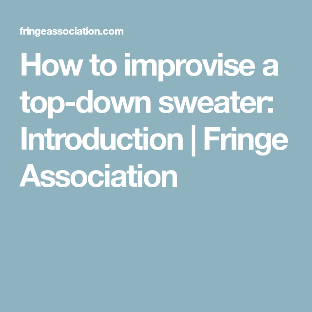3766eb0f4e How to improvise a top-down sweater  Introduction