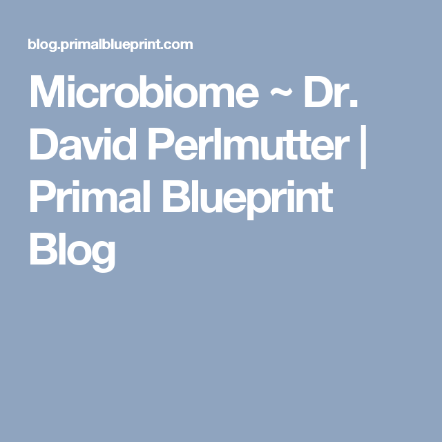 Microbiome dr david perlmutter primal blueprint blog whole microbiome dr david perlmutter primal blueprint blog malvernweather Gallery