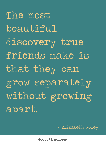 Elisabeth Foley - this is a beautiful quote for best friends