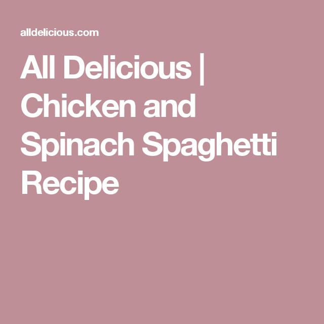 All Delicious | Chicken and Spinach Spaghetti Recipe