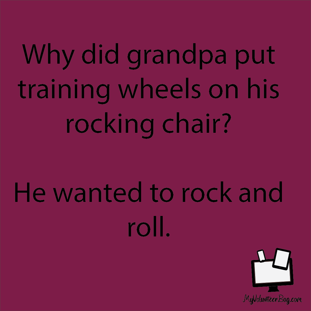 Why Did Grandpa Put Training Wheels On His Rocking Chair He Wanted To Rock And Roll Joke Of The Day Jokes Rock And Roll
