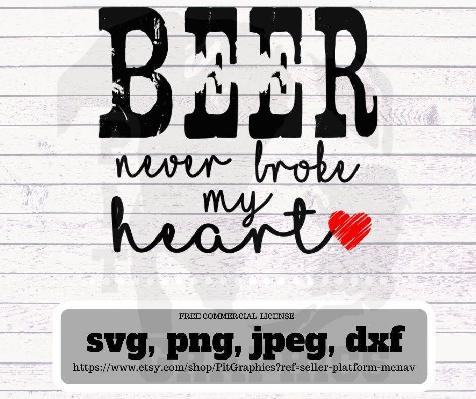 Download Beer never broke my heart svg   My heart is breaking, Beer ...