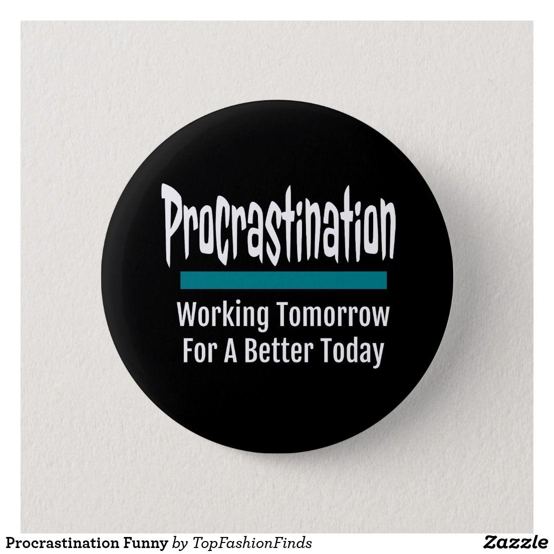 Procrastination Funny Button Zazzle Com In 2021 Procrastination Humor Procrastination Quotes Funny Procrastination Quotes