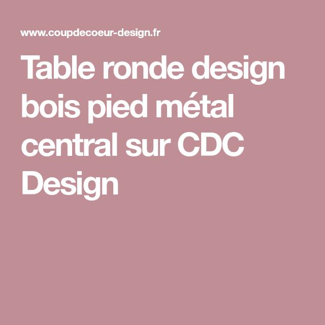 70e87667411926 Table ronde design bois pied métal central sur CDC Design   Mobilier    Pinterest   Table ronde design, Pied metal et Table ronde