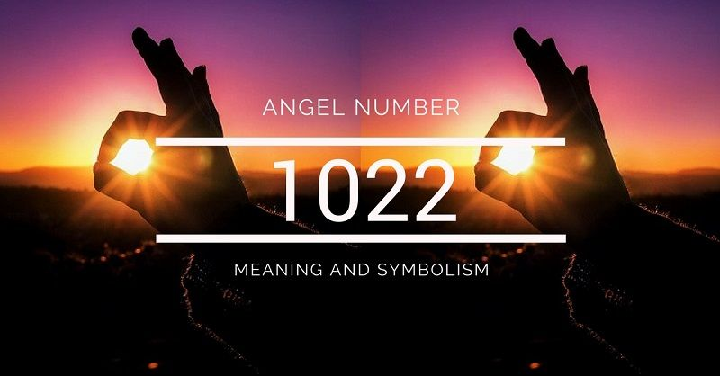 Angel Number 1022 Meaning And Symbolism Angel Number Meanings