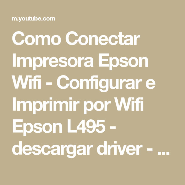 Como Conectar Impresora Epson Wifi Configurar E Imprimir Por Wifi Epson L495 Descargar Driver Youtube Impresora Imprimir Sobres Wifi