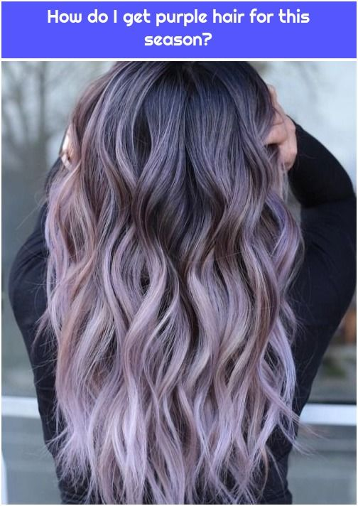 Photo of How do I get purple hair for this season?