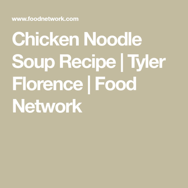 Chicken noodle soup recipe noodle soup tyler florence and noodle forumfinder Image collections