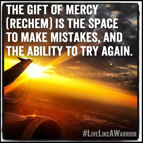 The gift of mercy (rechem) is the space to make mistakes, and the ...