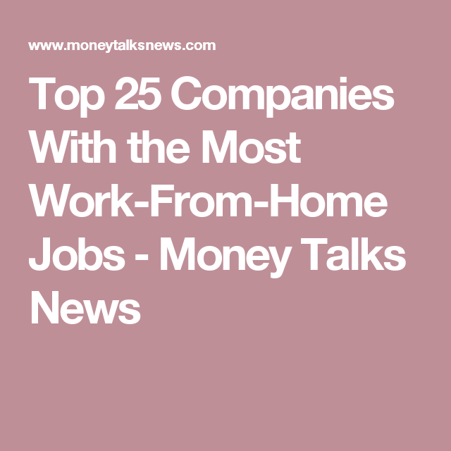 Top 25 Companies With the Most Work-From-Home Jobs ‒ Money Talks News