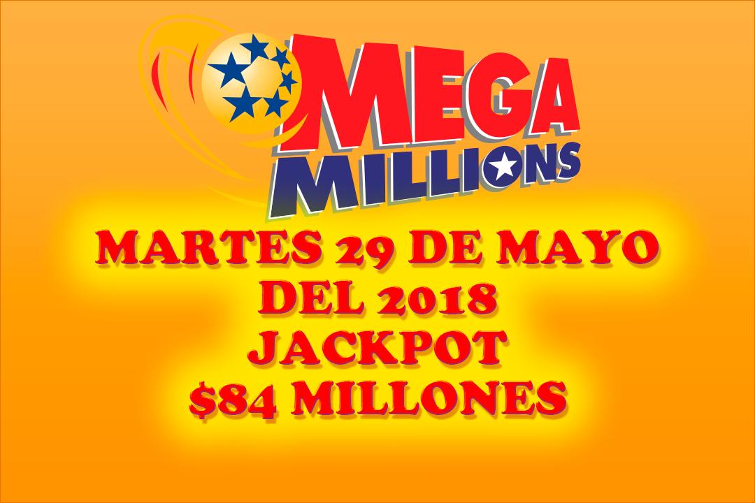 Resultados Mega Millions 29 Mayo 2018 $84 Millones Estos son los Resultados Mega Millions del dia Martes 29 de Mayo del 2018. El Megaplier esta en X3, si compraste el Megaplier el premio que ganes se te multiplicara por 3, el premio mayor es de $84 Millones de dolares suerte a todos. Suscribete...