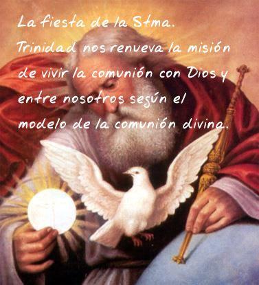 La fiesta de la Stma. Trinidad nos renueva la misión de vivir la comunión con Dios y entre nosotros según el modelo de la comunión divina.