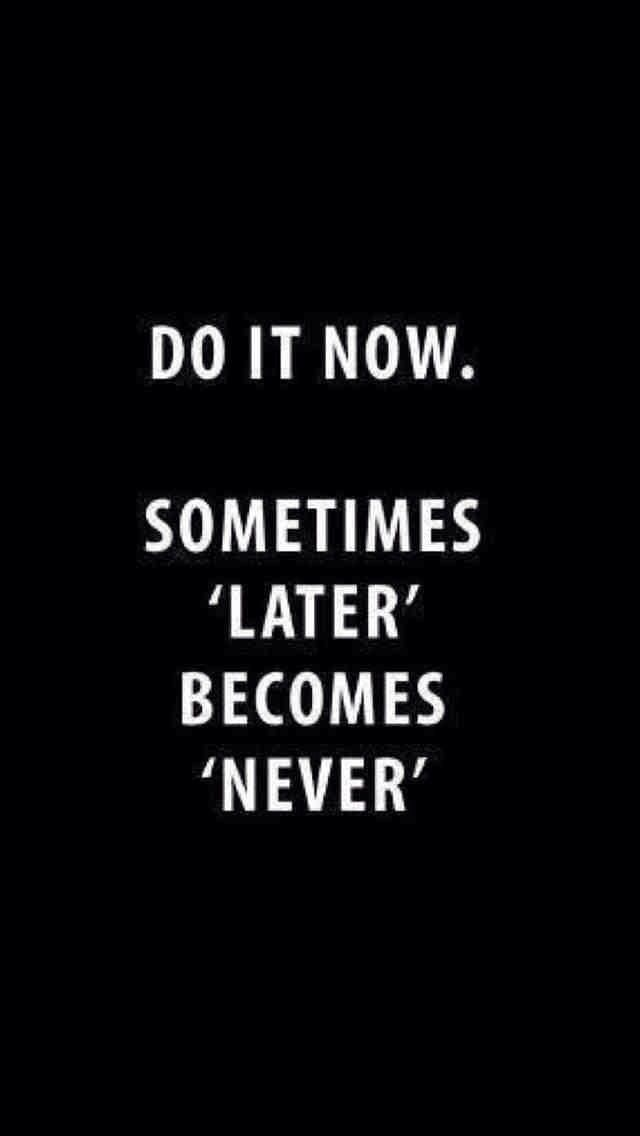 Quote, Do It Now | wallpaper | Quotes, Motivational Quotes