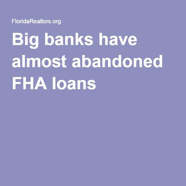 Big banks have almost abandoned FHA loans