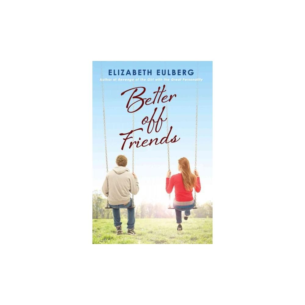 Better Off Friends (Reprint) (Paperback) (Elizabeth Eulberg)