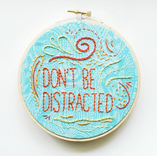 Dont Be Distracted Embroidery Patterns And Stitch