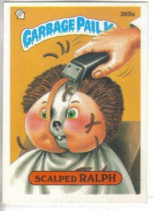 Garbage Pail Kids 1987 369a Scalped Ralph Garbage Pail Kids Garbage Pail Kids Cards Pail