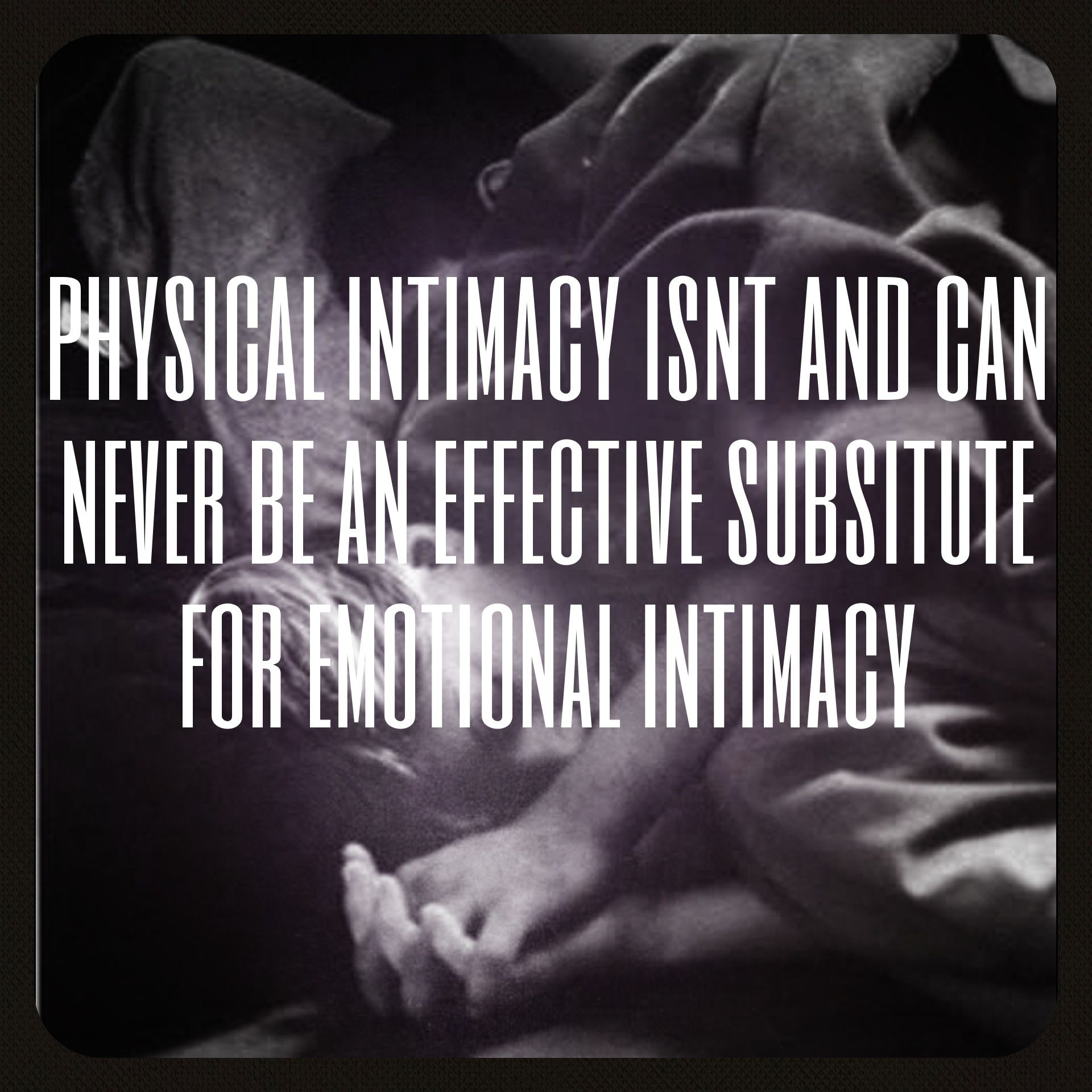 Physical intimacy isn't and can never be an effective