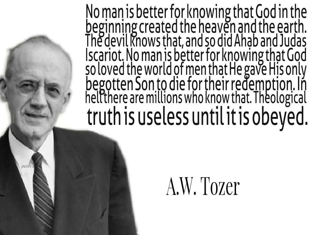 "A.W. Tozer ""No man is better for knowing that God in the beginning created  the"